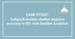 Talkpush doubles chatbot response accuracy to 60% with Dashbot